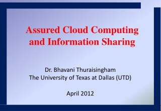 Dr. Bhavani Thuraisingham The University of Texas at Dallas (UTD) April 2012