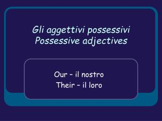 Gli aggettivi possessivi Possessive adjectives
