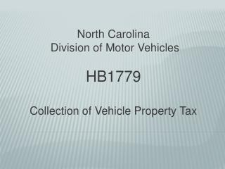 North Carolina  Division of Motor Vehicles HB1779  Collection of Vehicle Property Tax