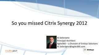 So you missed Citrix Synergy 2012