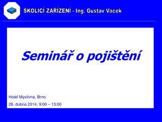 Seminář o pojištění Hotel Myslivna, Brno 28. dubna 2014, 9:00 – 13:00