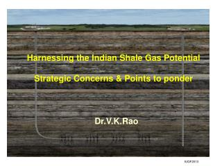 Harnessing the Indian Shale Gas Potential  Strategic Concerns & Points to ponder