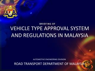 VEHICLE TYPE APPROVAL SYSTEM AND REGULATIONS IN MALAYSIA