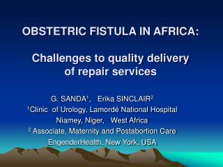 OBSTETRIC FISTULA IN AFRICA:  Challenges to quality delivery  of repair services