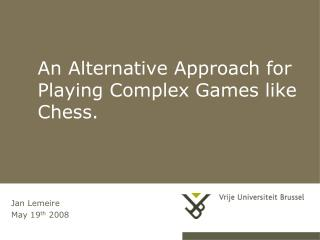 An Alternative Approach for Playing Complex Games like Chess.