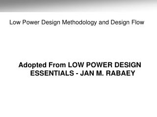 Low Power Design Methodology and Design Flow