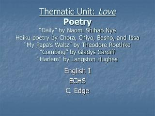 Thematic Unit: Love Poetry  Daily  by Naomi Shihab Nye Haiku poetry by Chora, Chiyo, Basho, and Issa  My Papa s Waltz  b