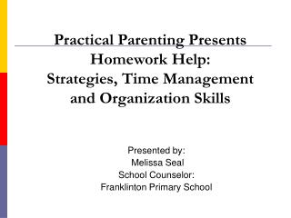 Practical Parenting Presents Homework Help:  Strategies, Time Management and Organization Skills