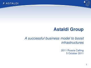 Astaldi Group A  successful  business model to  boost infrastructures 2011 Russia  Calling