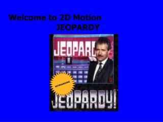 Welcome to 2D Motion                     JEOPARDY