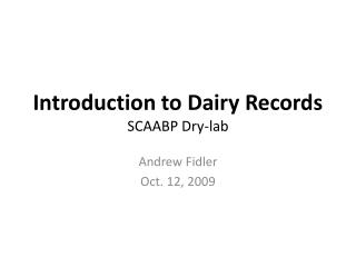 Introduction to Dairy Records SCAABP Dry-lab
