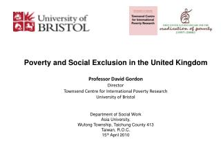 Poverty and Social Exclusion in the United Kingdom Professor David Gordon Director