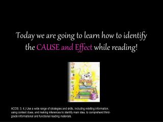 Today we are going to learn how to identify the CAUSE and Effect while reading