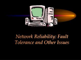 CHAPTER   Network Reliability: Fault Tolerance and Other Issues