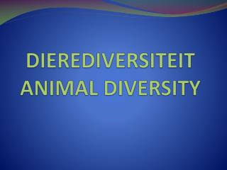 DIEREDIVERSITEIT ANIMAL DIVERSITY