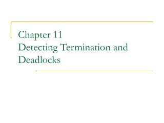 Chapter 11 Detecting Termination and Deadlocks