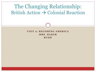 The Changing Relationship: British Action   Colonial Reaction