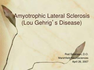 Amyotrophic Lateral Sclerosis  (Lou Gehrig ' s Disease)