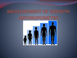 MEASUREMENT OF GROWTH ANTHROPOMETRY