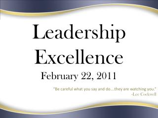 "Leadership Excellence February 22,  2011 ""Be careful what you say and do….they are watching you."""