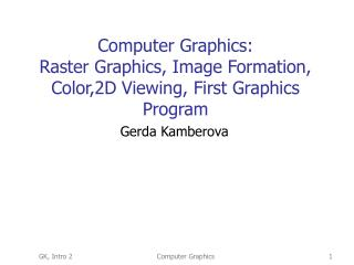 Computer Graphics: Raster Graphics, Image Formation, Color,2D Viewing, First Graphics Program