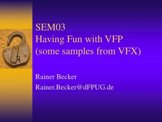 SEM03 Having Fun with VFP (some samples from VFX)