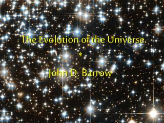 The Evolution of the Universe * John D. Barrow
