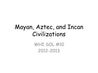 Mayan, Aztec, and Incan Civilizations