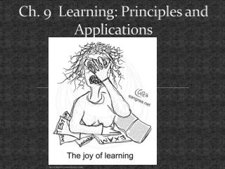 Ch. 9  Learning: Principles and Applications