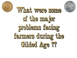 What were some of the major problems facing farmers during the Gilded Age ??