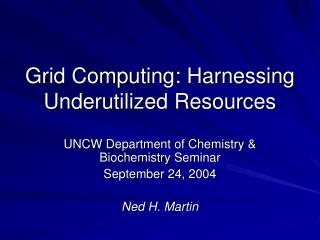 Grid Computing: Harnessing Underutilized Resources