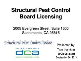 Structural Pest Control Board Licensing 2005 Evergreen Street, Suite 1500 Sacramento, CA 95815