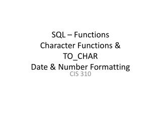 SQL – Functions Character Functions & TO_CHAR  Date & Number Formatting