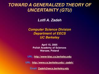 TOWARD A GENERALIZED THEORY OF UNCERTAINTY (GTU) Lotfi A. Zadeh Computer Science Division