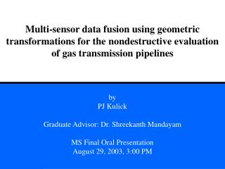 by PJ Kulick Graduate Advisor: Dr. Shreekanth Mandayam MS Final Oral Presentation