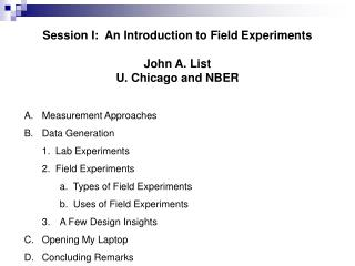 Session I:  An Introduction to Field Experiments John A. List U. Chicago and NBER