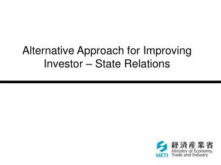 Alternative Approach for Improving Investor – State Relations