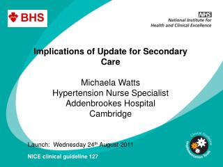 Implications of Update for Secondary Care  Michaela Watts Hypertension Nurse Specialist  Addenbrookes Hospital Cambridge