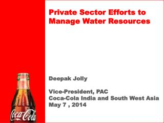 Deepak Jolly  Vice-President, PAC  Coca-Cola  India and South West Asia May 7 , 2014