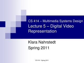 CS 414 – Multimedia Systems Design Lecture 5 – Digital Video Representation