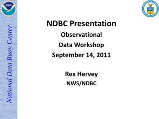 NDBC Presentation Observational  Data Workshop September 14, 2011 Rex  Hervey NWS/NDBC