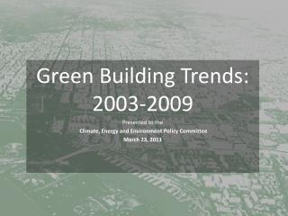 Green Building Trends: 2003-2009  Presented to the