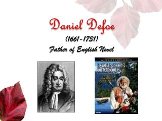 Daniel Defoe (1661-1731) Father of English Novel