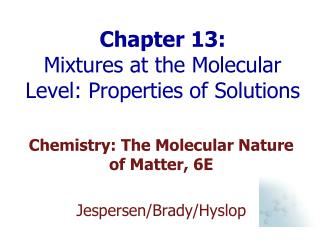 Chapter 13:  Mixtures at the Molecular Level: Properties of Solutions