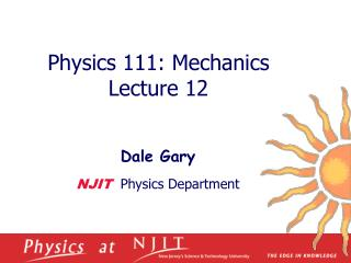 Physics 1 11 :  Mechanics  Lecture  12