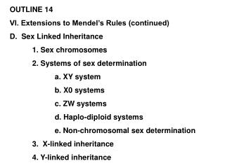 OUTLINE 14 VI. Extensions to Mendel's Rules (continued) D.  Sex Linked Inheritance
