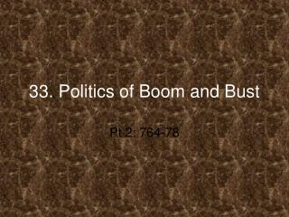 33. Politics of Boom and Bust