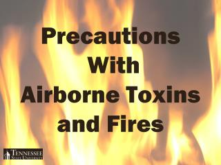 Precautions  With  Airborne Toxins  and Fires