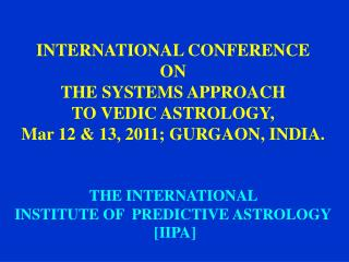 INTERNATIONAL CONFERENCE  ON  THE SYSTEMS APPROACH  TO VEDIC ASTROLOGY,