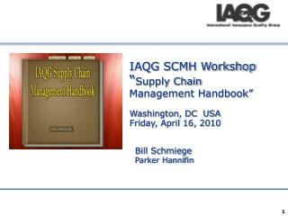 "IAQG SCMH Workshop "" Supply Chain Management Handbook"" Washington, DC  USA Friday, April 16, 2010"
